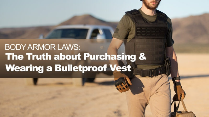 Body Armor Laws: The Truth about Purchasing & Wearing a Bulletproof Vest